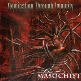 DOMINATION THROUGH IMPURITY (US) - Masochist CD 2010