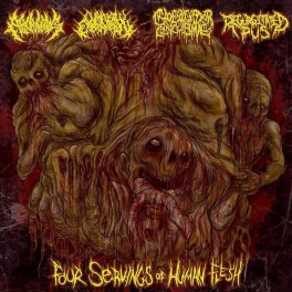 ABORNING / CHAINSAW CASTRATION / CHEERLEADER CONCUBINE / REGURGITATED PUS ‎– Four Servings of Human Flesh CD 2015